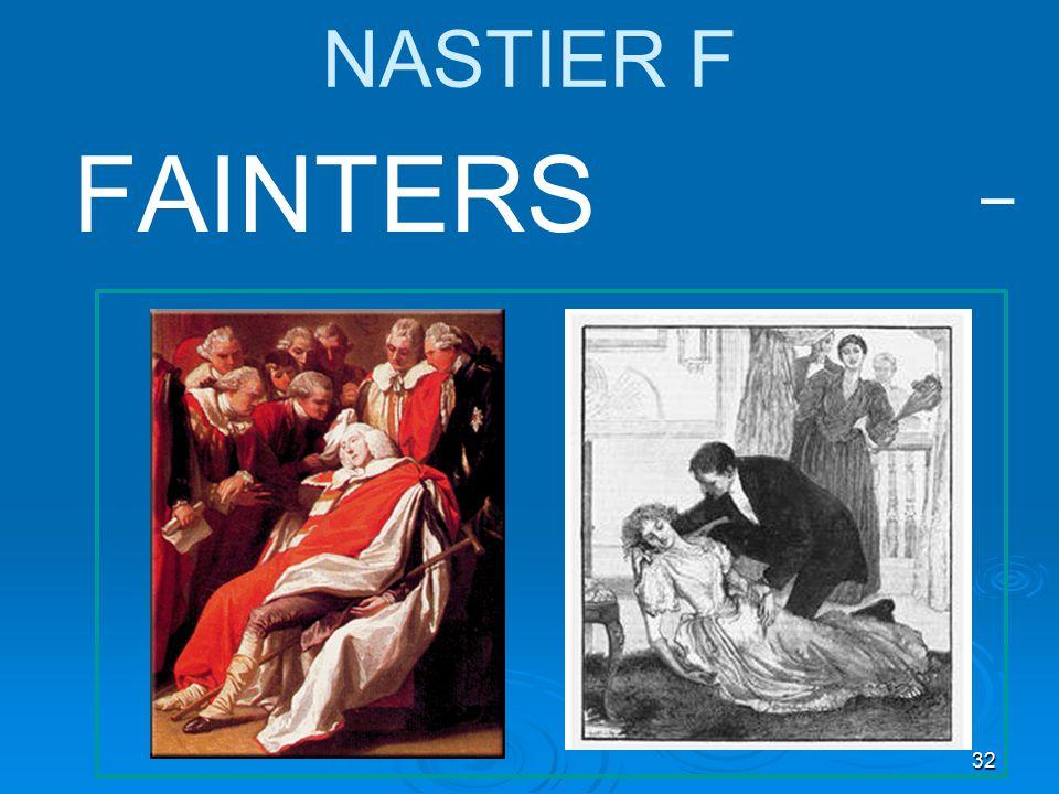 32 NASTIER F FAINTERS _
