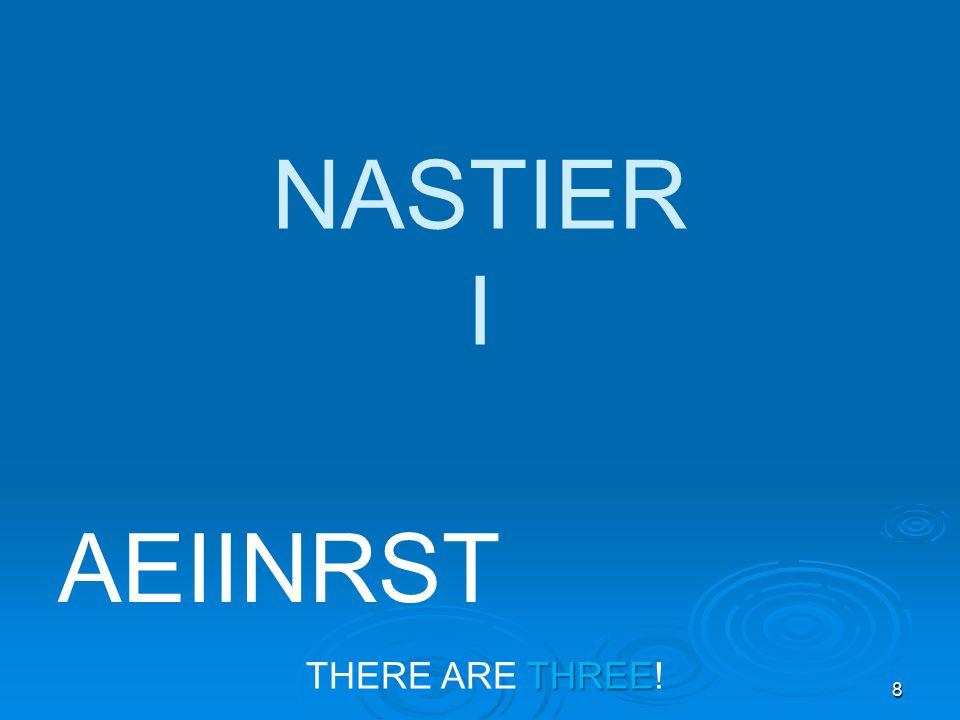 8 NASTIER I AEIINRST THREE THERE ARE THREE!