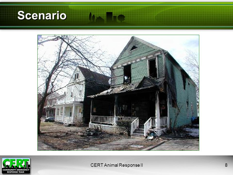 CERT Animal Response II9 Size up the situation 1.Look for presence of owner 2.Look for evidence of animals 3.Consider local environment 4.Be prepared for illegal animal activity 5.Perform damage assessment Encountering Animals