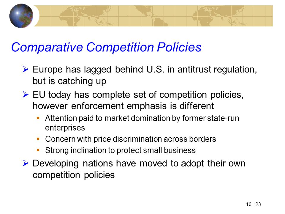 10 - 23 Comparative Competition Policies  Europe has lagged behind U.S.