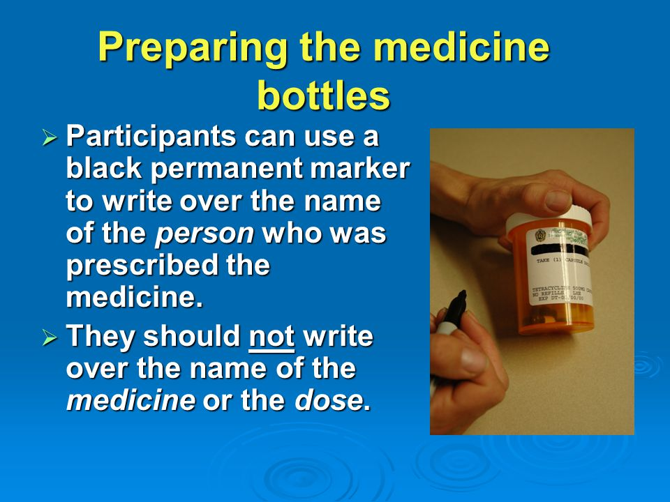  Participants can use a black permanent marker to write over the name of the person who was prescribed the medicine.