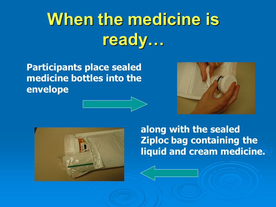 Participants place sealed medicine bottles into the envelope along with the sealed Ziploc bag containing the liquid and cream medicine.