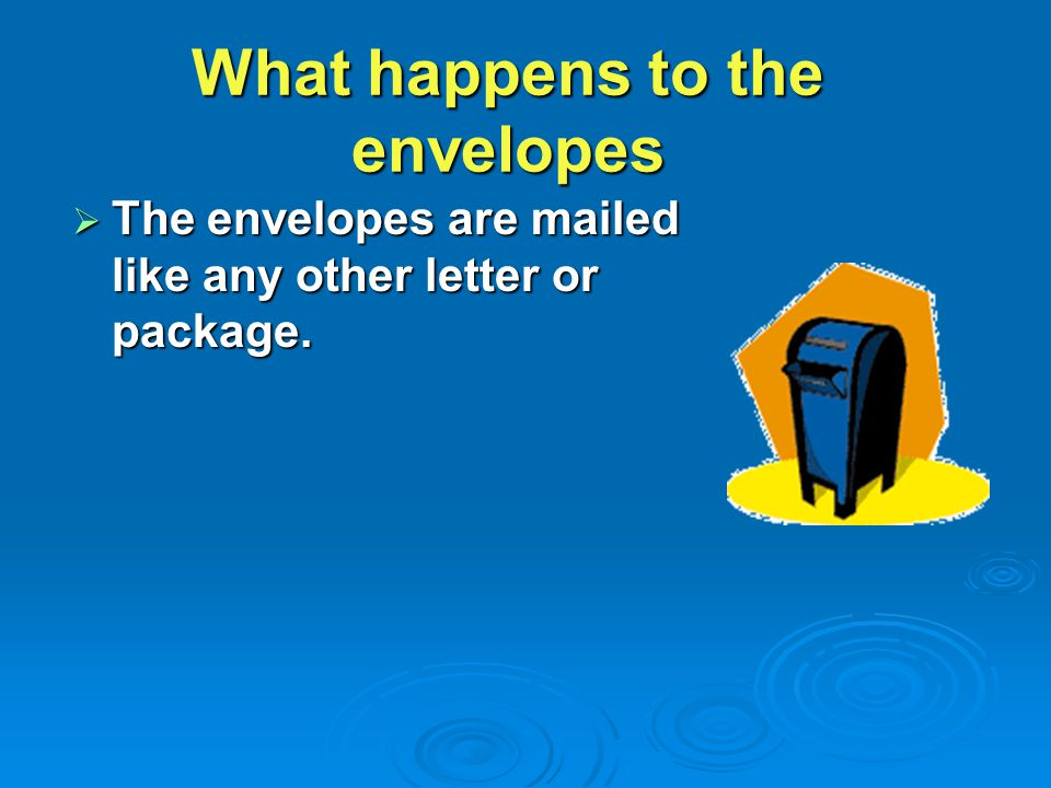  The envelopes are mailed like any other letter or package. What happens to the envelopes