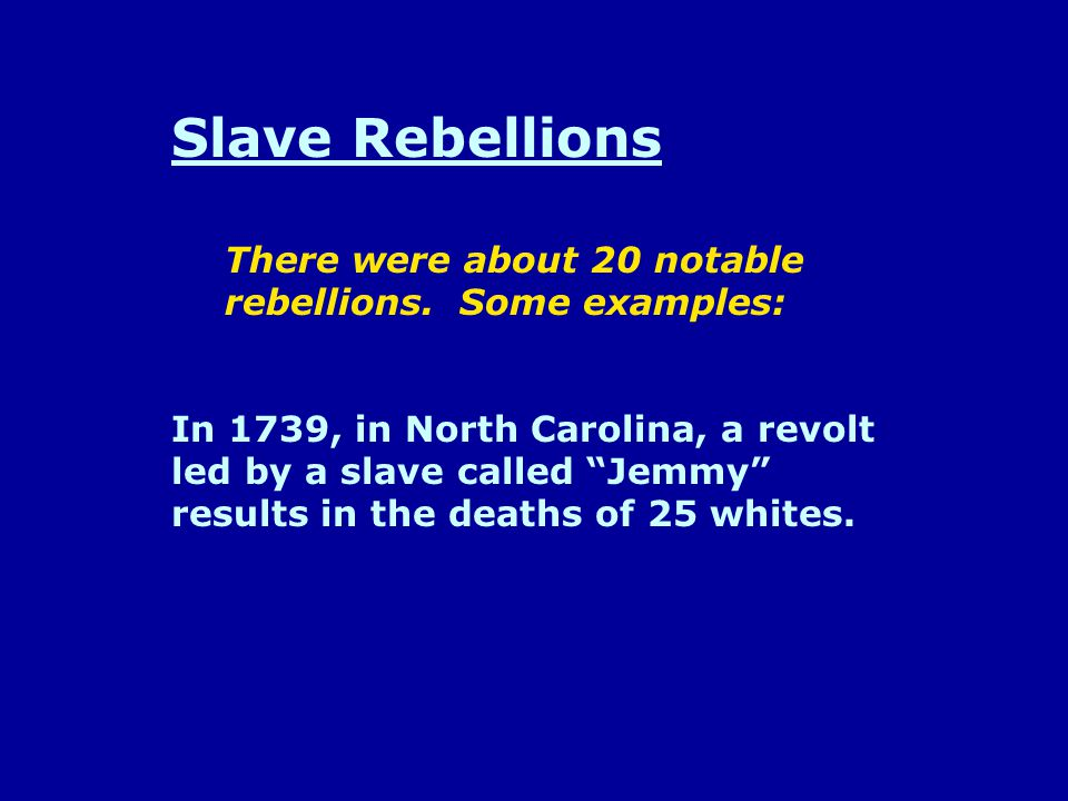 Slave Rebellions In 1739, in North Carolina, a revolt led by a slave called Jemmy results in the deaths of 25 whites.