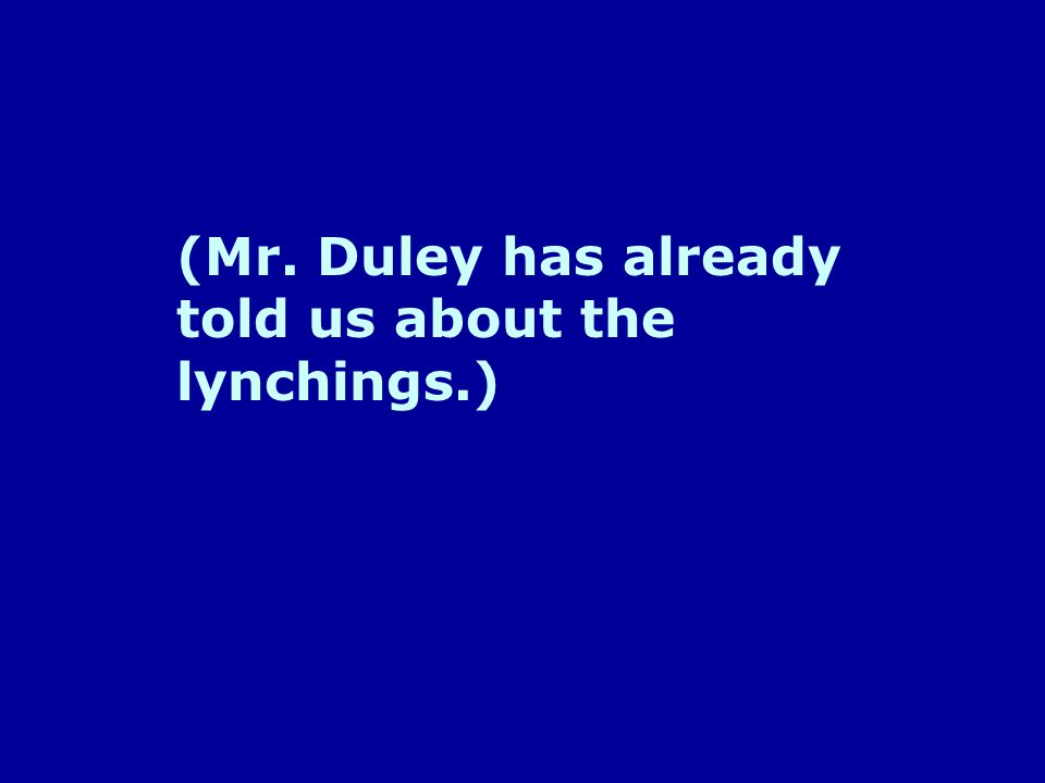 (Mr. Duley has already told us about the lynchings.)