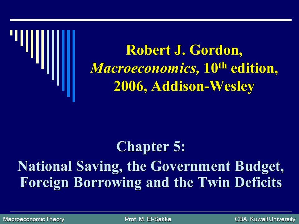 Macroeconomic Theory Prof. M. El-Sakka CBA. Kuwait University Robert J.
