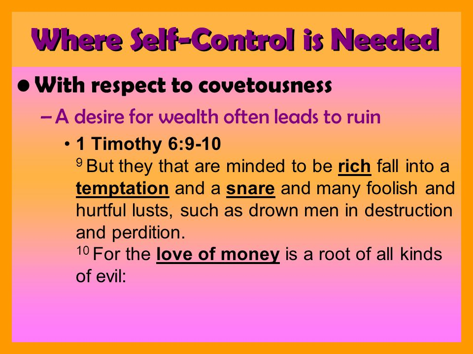 With respect to covetousness –A desire for wealth often leads to ruin 1 Timothy 6:9-10 9 But they that are minded to be rich fall into a temptation and a snare and many foolish and hurtful lusts, such as drown men in destruction and perdition.