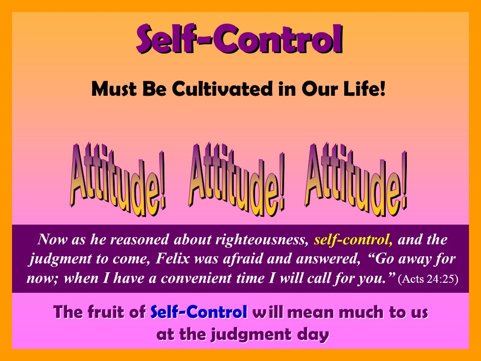 Self-Control Must Be Cultivated in Our Life.