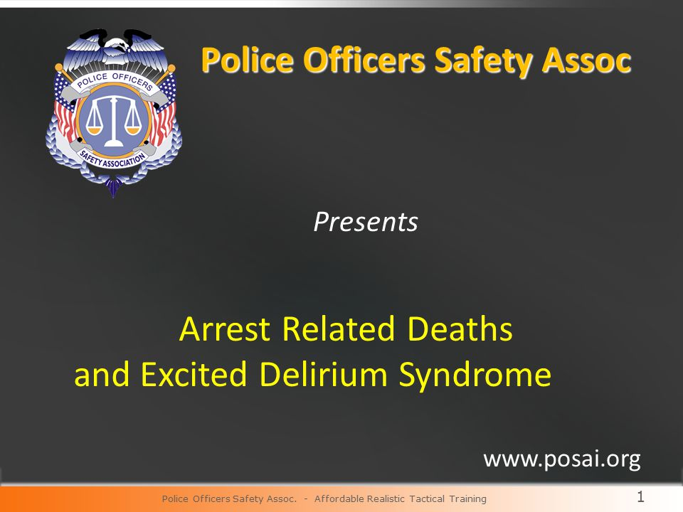 1 Police Officers Safety Assoc Presents Arrest Related Deaths and Excited Delirium Syndrome Police Officers Safety Assoc.