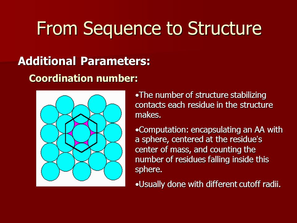 From Sequence to Structure Additional Parameters: Coordination number: The number of structure stabilizing contacts each residue in the structure makes.The number of structure stabilizing contacts each residue in the structure makes.