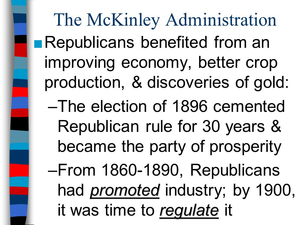 ■Republicans benefited from an improving economy, better crop production, & discoveries of gold: –The election of 1896 cemented Republican rule for 30