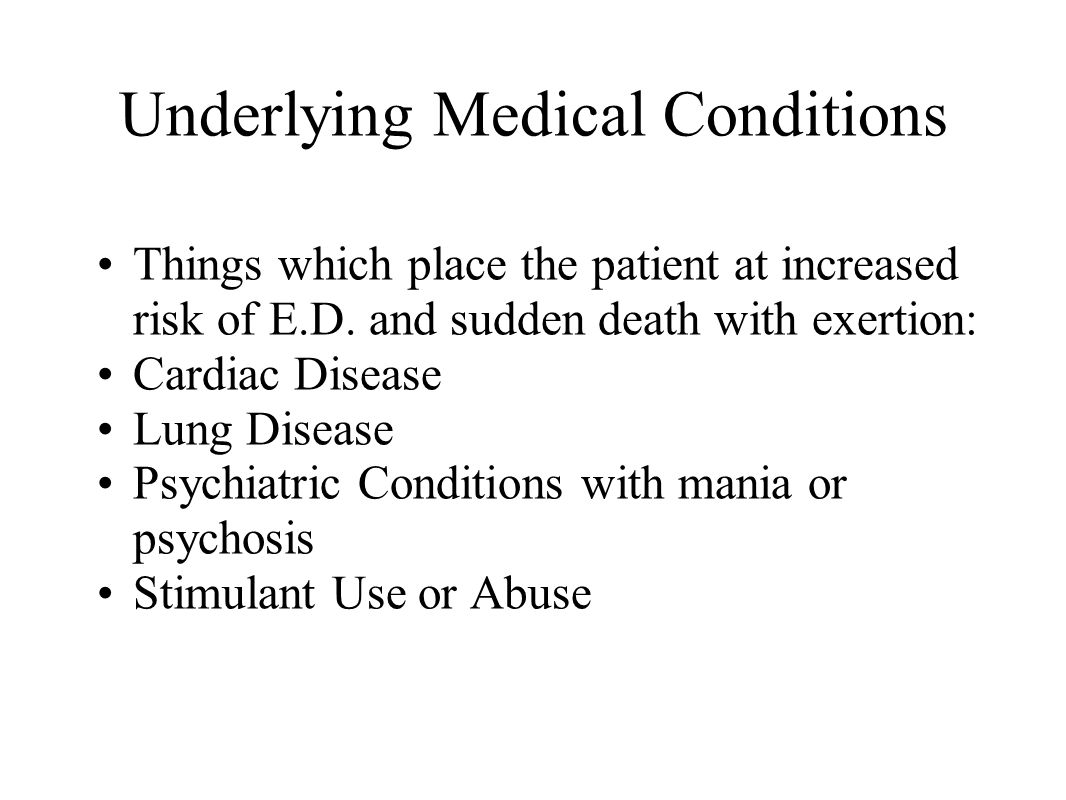 Underlying Medical Conditions Things which place the patient at increased risk of E.D.