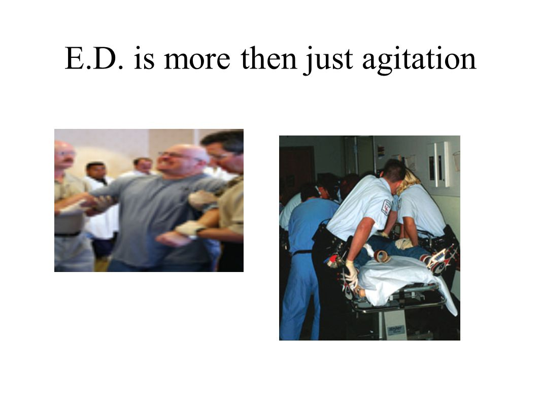 E.D. is more then just agitation