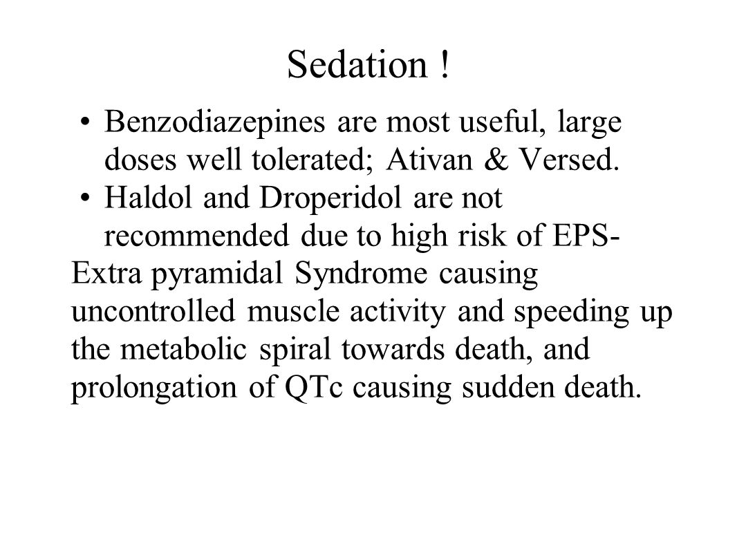 Sedation . Benzodiazepines are most useful, large doses well tolerated; Ativan & Versed.