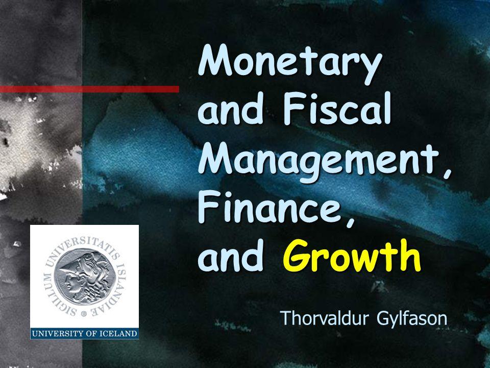 Monetary and Fiscal Management, Finance, and Growth Thorvaldur Gylfason