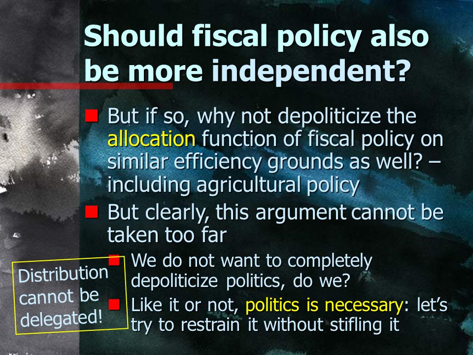 Should fiscal policy also be more independent.