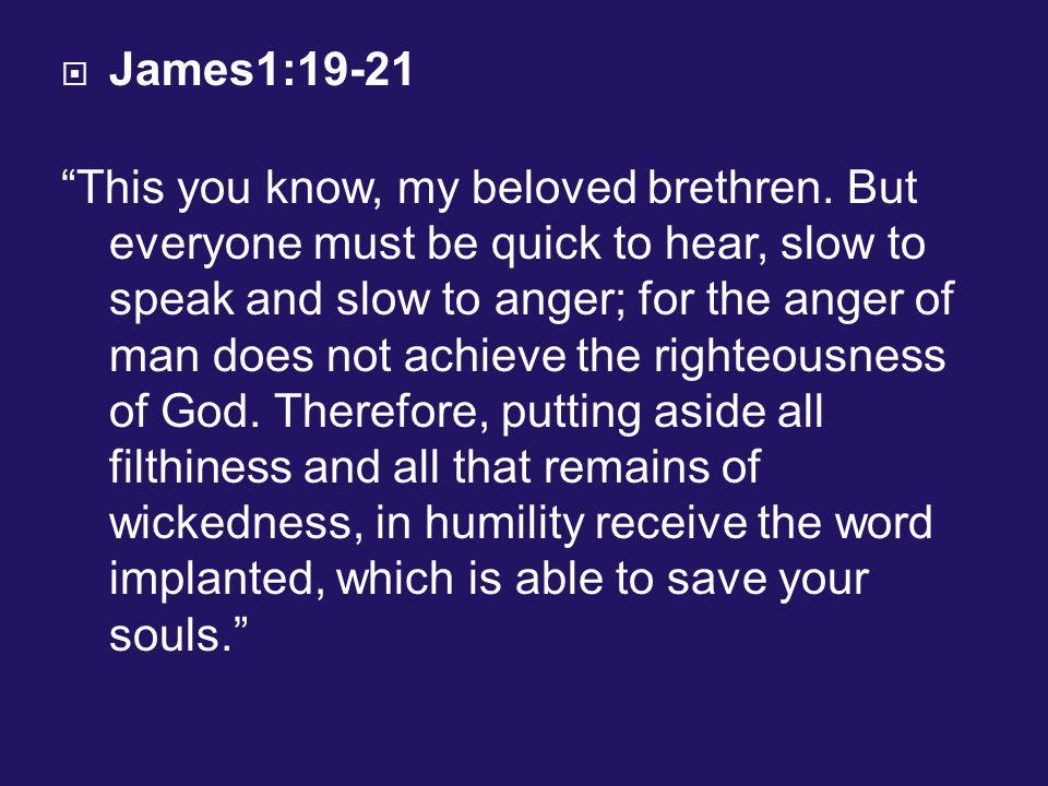  James1:19-21 This you know, my beloved brethren.