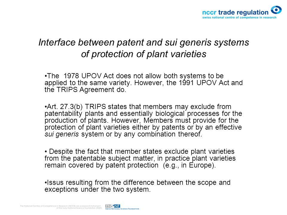 Interface between patent and sui generis systems of protection of plant varieties The 1978 UPOV Act does not allow both systems to be applied to the same variety.
