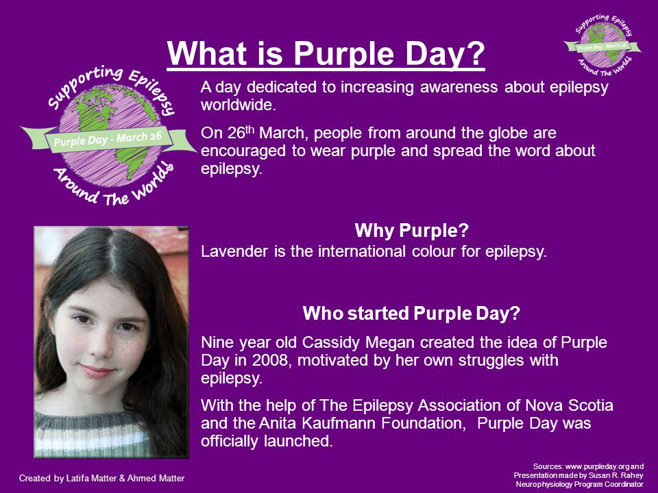 Created by Latifa Matter & Ahmed Matter Sources: www.purpleday.org and Presentation made by Susan R.