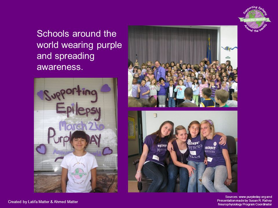 Created by Latifa Matter & Ahmed Matter Sources: www.purpleday.org and Presentation made by Susan R. Rahey Neurophysiology Program Coordinator Schools