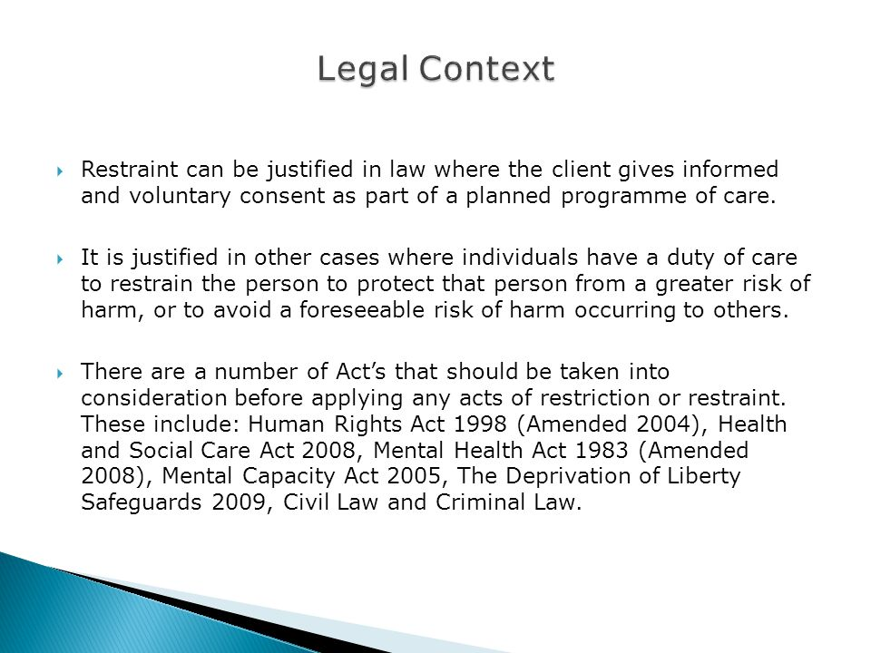  Restraint can be justified in law where the client gives informed and voluntary consent as part of a planned programme of care.