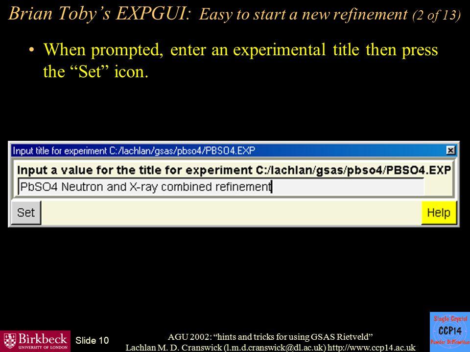 "AGU 2002: ""hints and tricks for using GSAS Rietveld"" Lachlan M. D. Cranswick (l.m.d.cranswick@dl.ac.uk) http://www.ccp14.ac.uk Slide 10 Brian Toby's E"