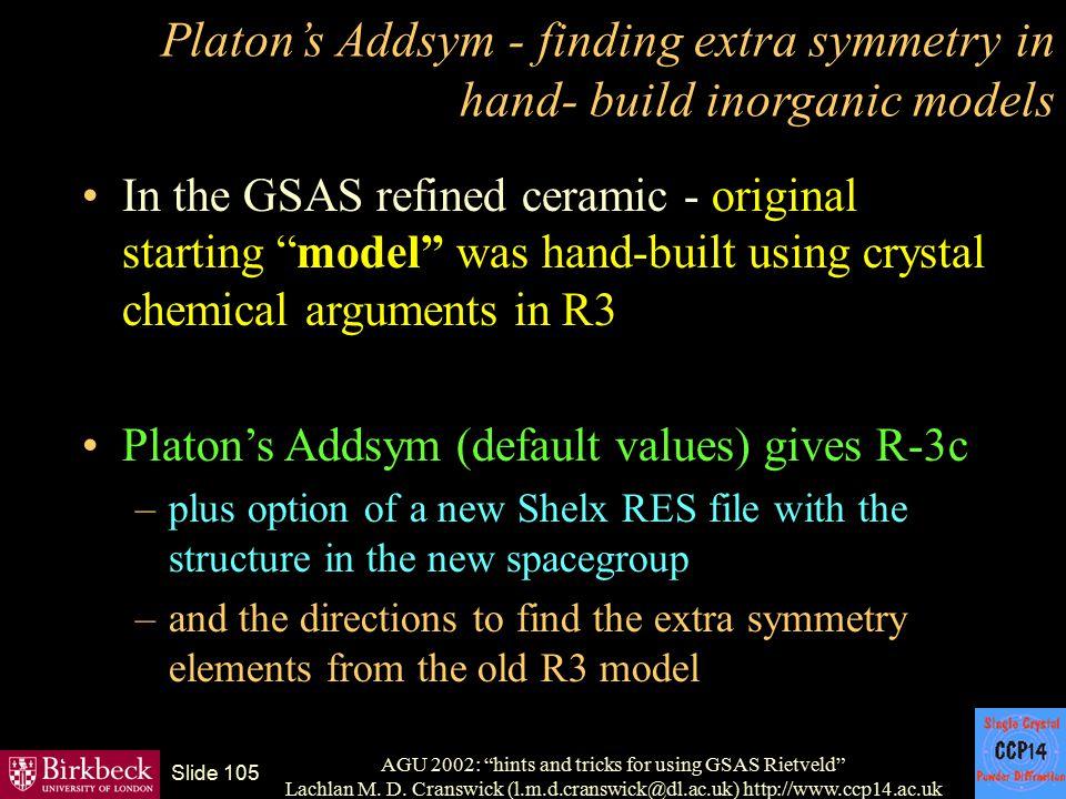 "AGU 2002: ""hints and tricks for using GSAS Rietveld"" Lachlan M. D. Cranswick (l.m.d.cranswick@dl.ac.uk) http://www.ccp14.ac.uk Slide 105 Platon's Adds"
