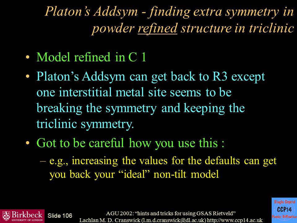 "AGU 2002: ""hints and tricks for using GSAS Rietveld"" Lachlan M. D. Cranswick (l.m.d.cranswick@dl.ac.uk) http://www.ccp14.ac.uk Slide 106 Platon's Adds"