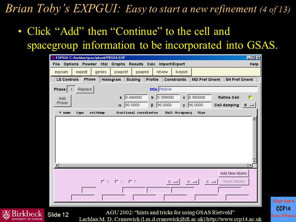 "AGU 2002: ""hints and tricks for using GSAS Rietveld"" Lachlan M. D. Cranswick (l.m.d.cranswick@dl.ac.uk) http://www.ccp14.ac.uk Slide 12 Brian Toby's E"