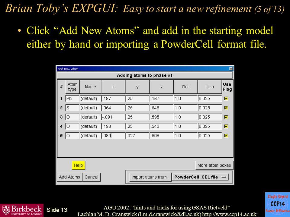 "AGU 2002: ""hints and tricks for using GSAS Rietveld"" Lachlan M. D. Cranswick (l.m.d.cranswick@dl.ac.uk) http://www.ccp14.ac.uk Slide 13 Brian Toby's E"