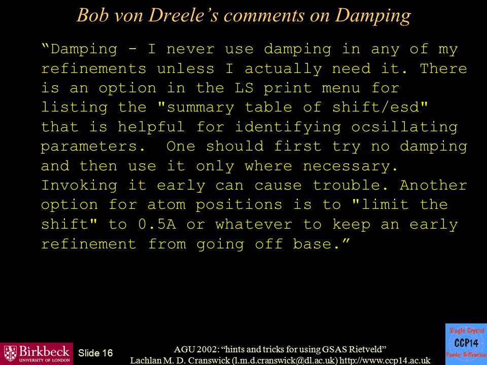 "AGU 2002: ""hints and tricks for using GSAS Rietveld"" Lachlan M. D. Cranswick (l.m.d.cranswick@dl.ac.uk) http://www.ccp14.ac.uk Slide 16 Bob von Dreele"