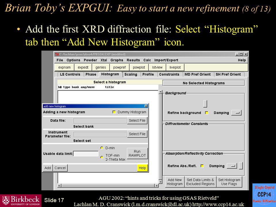 "AGU 2002: ""hints and tricks for using GSAS Rietveld"" Lachlan M. D. Cranswick (l.m.d.cranswick@dl.ac.uk) http://www.ccp14.ac.uk Slide 17 Brian Toby's E"