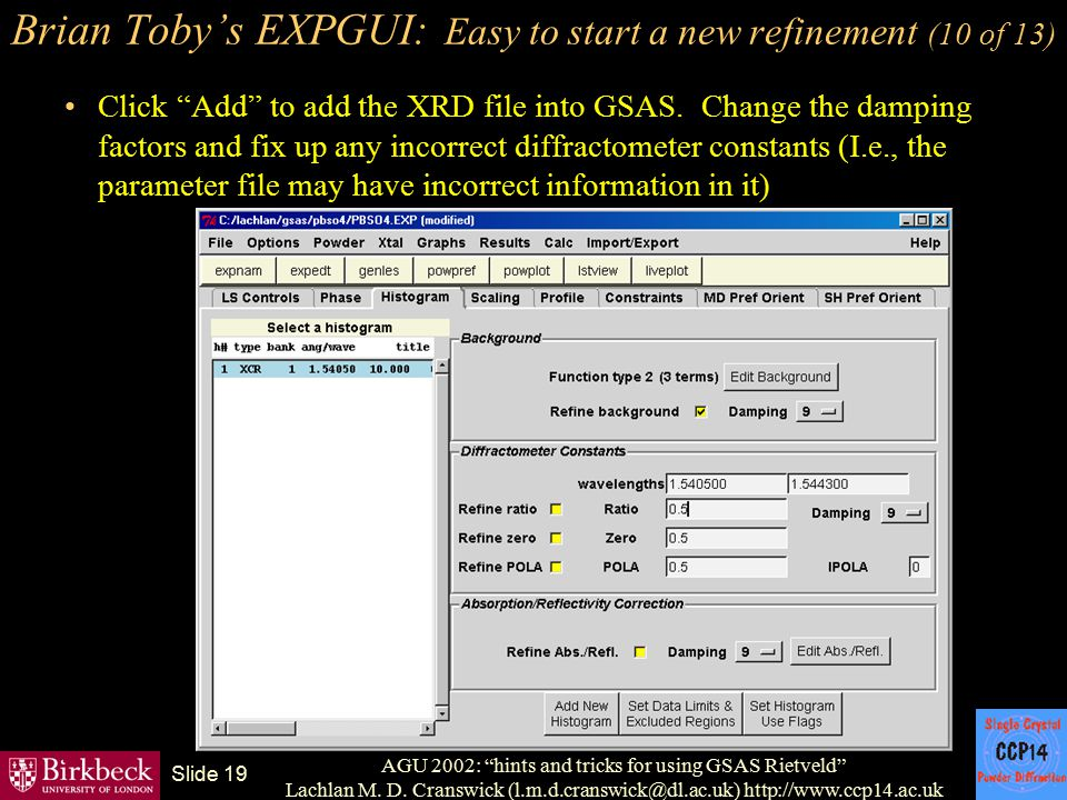 "AGU 2002: ""hints and tricks for using GSAS Rietveld"" Lachlan M. D. Cranswick (l.m.d.cranswick@dl.ac.uk) http://www.ccp14.ac.uk Slide 19 Brian Toby's E"
