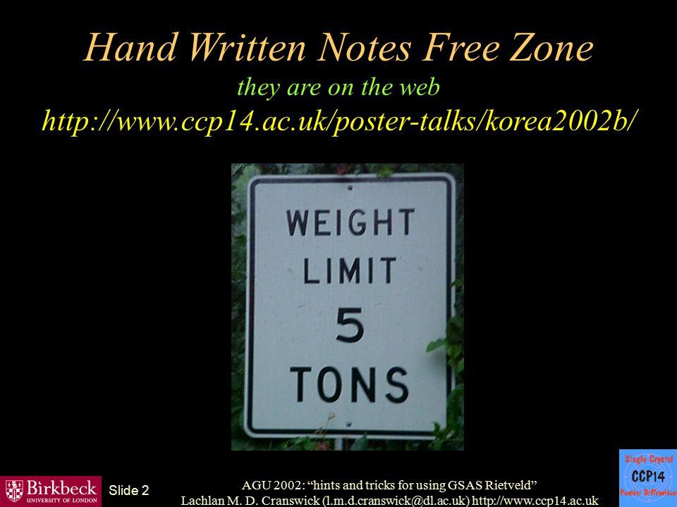 "AGU 2002: ""hints and tricks for using GSAS Rietveld"" Lachlan M. D. Cranswick (l.m.d.cranswick@dl.ac.uk) http://www.ccp14.ac.uk Slide 2 Hand Written No"
