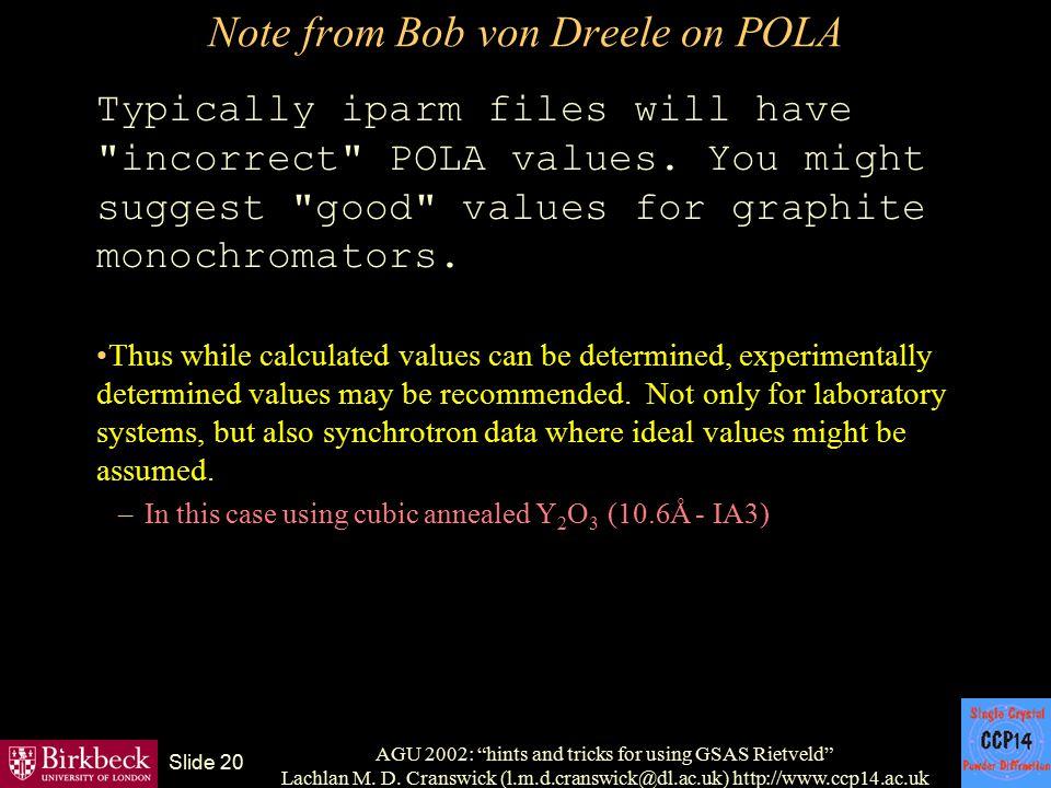 "AGU 2002: ""hints and tricks for using GSAS Rietveld"" Lachlan M. D. Cranswick (l.m.d.cranswick@dl.ac.uk) http://www.ccp14.ac.uk Slide 20 Note from Bob"
