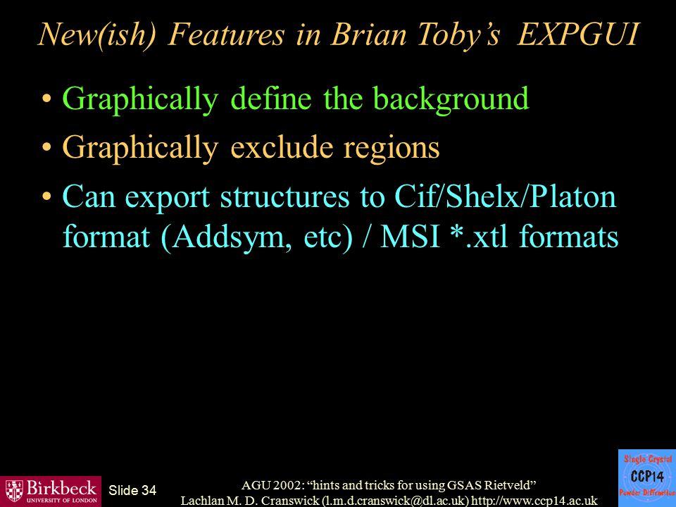 "AGU 2002: ""hints and tricks for using GSAS Rietveld"" Lachlan M. D. Cranswick (l.m.d.cranswick@dl.ac.uk) http://www.ccp14.ac.uk Slide 34 New(ish) Featu"
