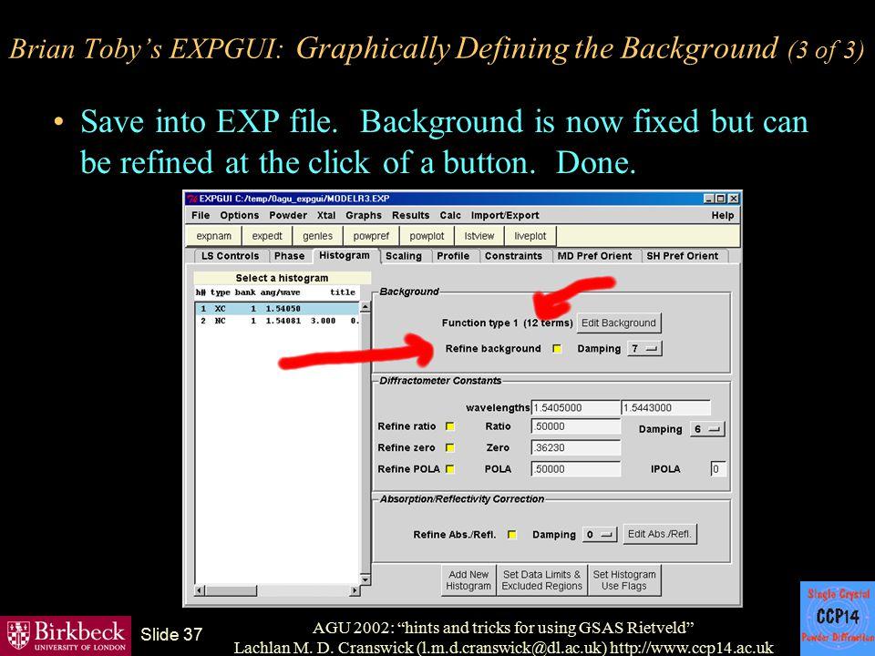 "AGU 2002: ""hints and tricks for using GSAS Rietveld"" Lachlan M. D. Cranswick (l.m.d.cranswick@dl.ac.uk) http://www.ccp14.ac.uk Slide 37 Brian Toby's E"