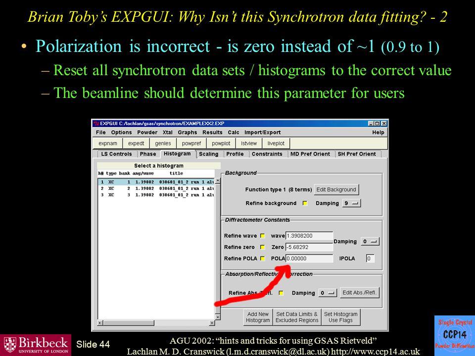 "AGU 2002: ""hints and tricks for using GSAS Rietveld"" Lachlan M. D. Cranswick (l.m.d.cranswick@dl.ac.uk) http://www.ccp14.ac.uk Slide 44 Brian Toby's E"