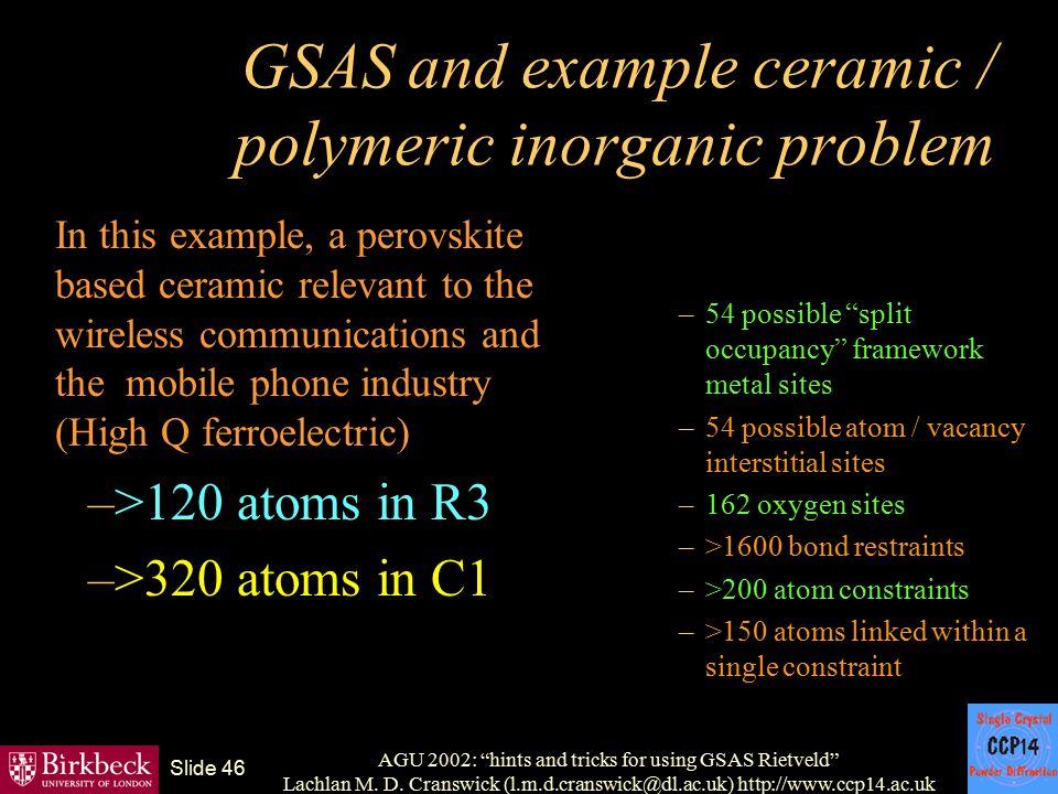"AGU 2002: ""hints and tricks for using GSAS Rietveld"" Lachlan M. D. Cranswick (l.m.d.cranswick@dl.ac.uk) http://www.ccp14.ac.uk Slide 46 GSAS and examp"