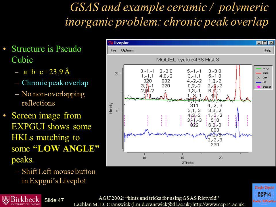 "AGU 2002: ""hints and tricks for using GSAS Rietveld"" Lachlan M. D. Cranswick (l.m.d.cranswick@dl.ac.uk) http://www.ccp14.ac.uk Slide 47 GSAS and examp"