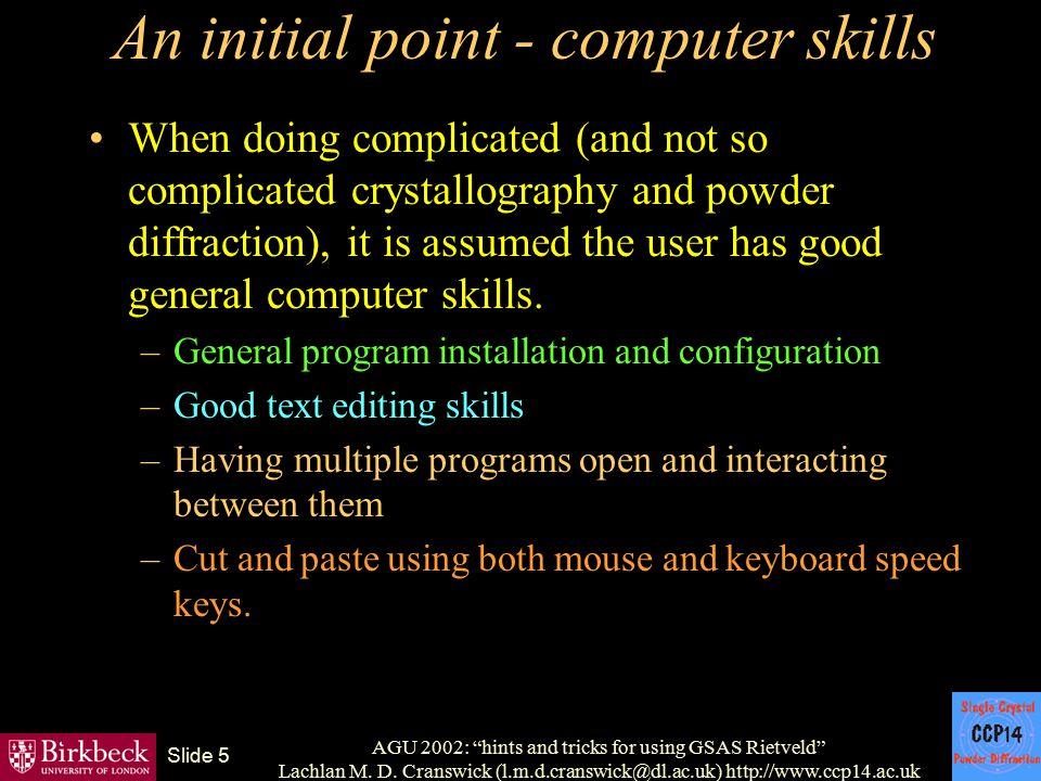 "AGU 2002: ""hints and tricks for using GSAS Rietveld"" Lachlan M. D. Cranswick (l.m.d.cranswick@dl.ac.uk) http://www.ccp14.ac.uk Slide 5 An initial poin"