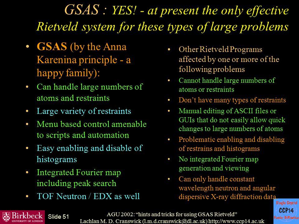 "AGU 2002: ""hints and tricks for using GSAS Rietveld"" Lachlan M. D. Cranswick (l.m.d.cranswick@dl.ac.uk) http://www.ccp14.ac.uk Slide 51 GSAS : YES! -"