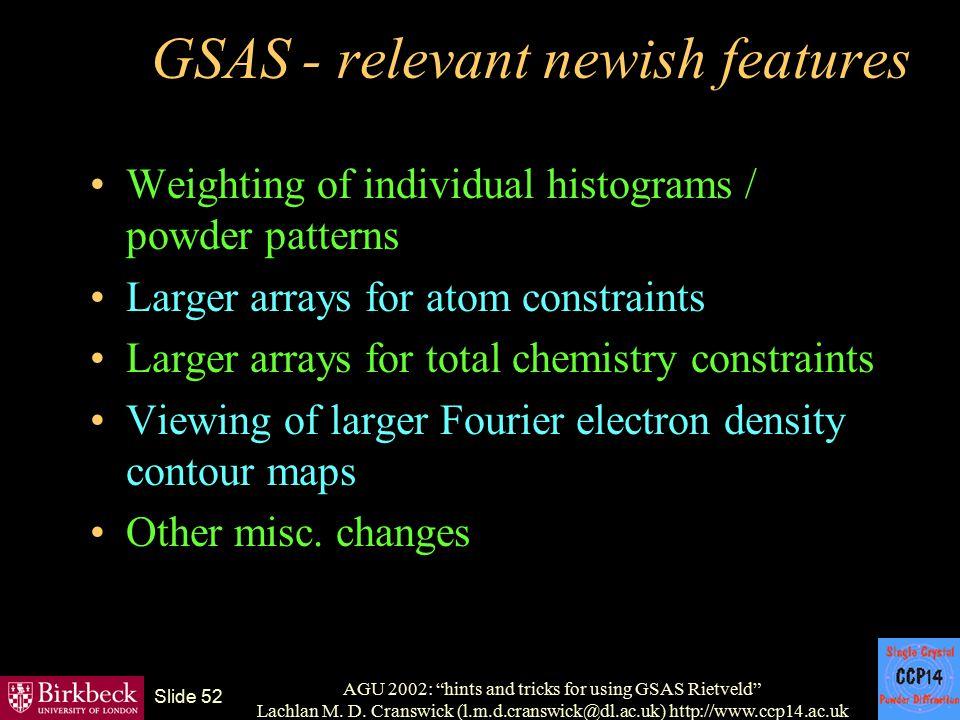 "AGU 2002: ""hints and tricks for using GSAS Rietveld"" Lachlan M. D. Cranswick (l.m.d.cranswick@dl.ac.uk) http://www.ccp14.ac.uk Slide 52 GSAS - relevan"