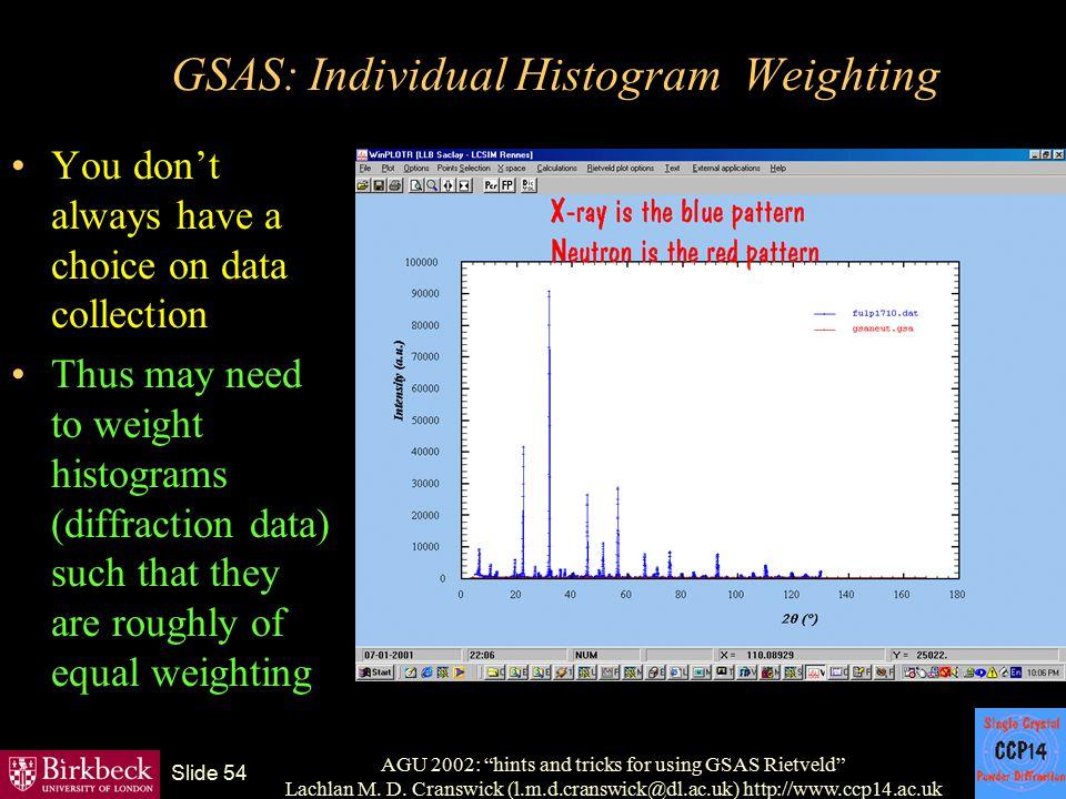 "AGU 2002: ""hints and tricks for using GSAS Rietveld"" Lachlan M. D. Cranswick (l.m.d.cranswick@dl.ac.uk) http://www.ccp14.ac.uk Slide 54 GSAS: Individu"