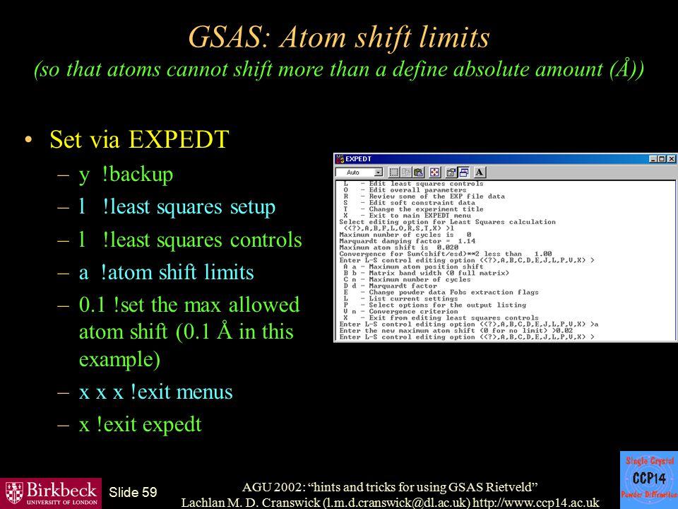 "AGU 2002: ""hints and tricks for using GSAS Rietveld"" Lachlan M. D. Cranswick (l.m.d.cranswick@dl.ac.uk) http://www.ccp14.ac.uk Slide 59 GSAS: Atom shi"