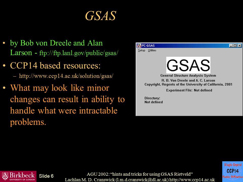 "AGU 2002: ""hints and tricks for using GSAS Rietveld"" Lachlan M. D. Cranswick (l.m.d.cranswick@dl.ac.uk) http://www.ccp14.ac.uk Slide 6 GSAS by Bob von"