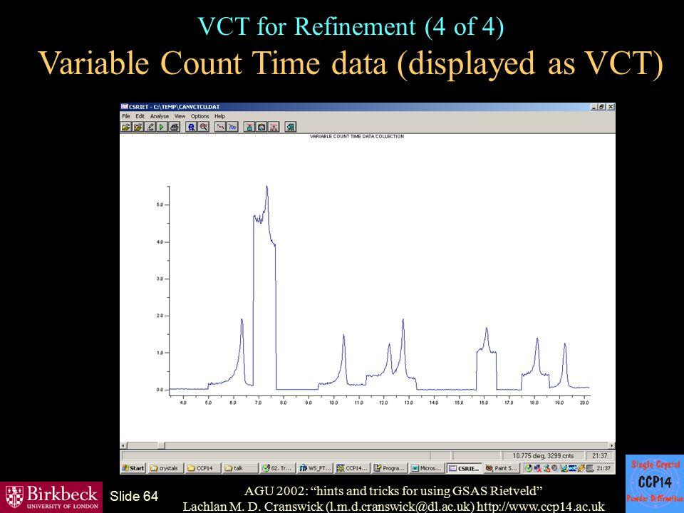 "AGU 2002: ""hints and tricks for using GSAS Rietveld"" Lachlan M. D. Cranswick (l.m.d.cranswick@dl.ac.uk) http://www.ccp14.ac.uk Slide 64 VCT for Refine"
