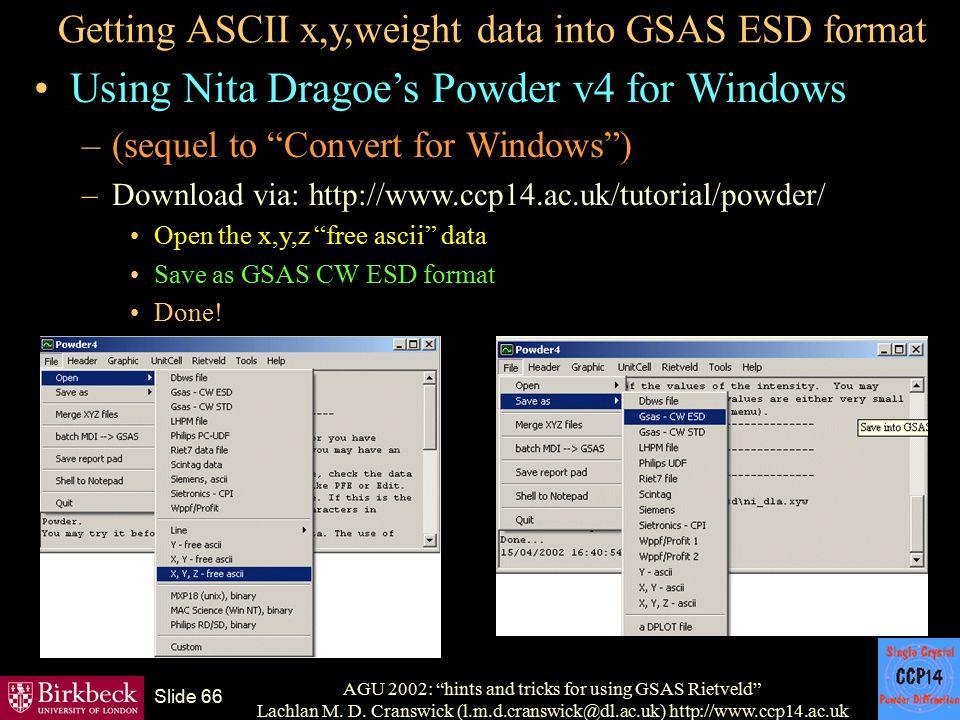 "AGU 2002: ""hints and tricks for using GSAS Rietveld"" Lachlan M. D. Cranswick (l.m.d.cranswick@dl.ac.uk) http://www.ccp14.ac.uk Slide 66 Getting ASCII"