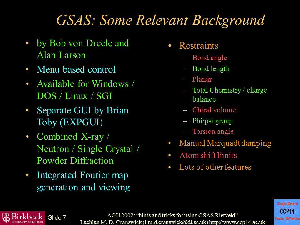 "AGU 2002: ""hints and tricks for using GSAS Rietveld"" Lachlan M. D. Cranswick (l.m.d.cranswick@dl.ac.uk) http://www.ccp14.ac.uk Slide 7 GSAS: Some Rele"