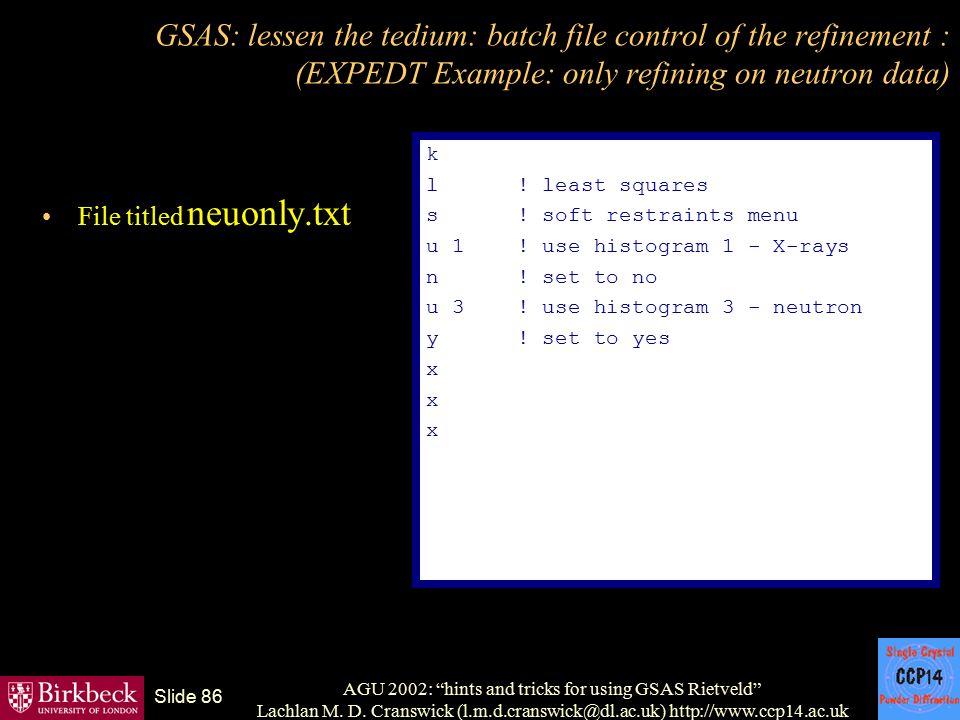 "AGU 2002: ""hints and tricks for using GSAS Rietveld"" Lachlan M. D. Cranswick (l.m.d.cranswick@dl.ac.uk) http://www.ccp14.ac.uk Slide 86 GSAS: lessen t"